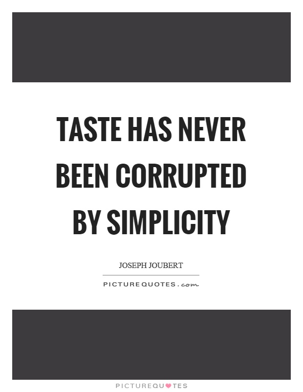 Taste has never been corrupted by simplicity Picture Quote #1