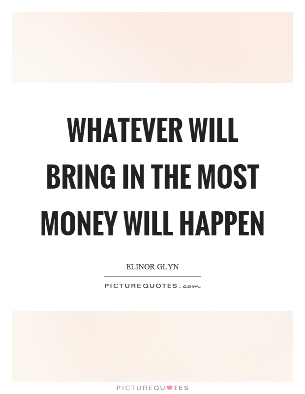 Whatever will bring in the most money will happen | Picture ...