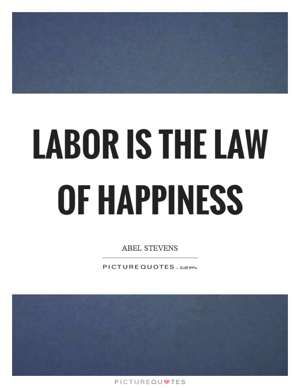 Labor is the law of happiness Picture Quote #1