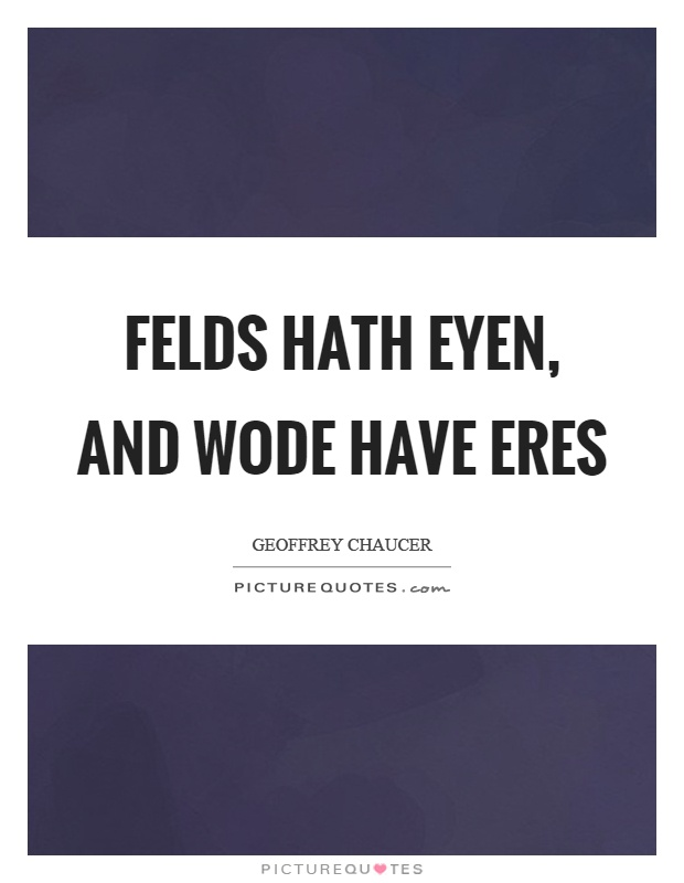 Felds hath eyen, and wode have eres Picture Quote #1