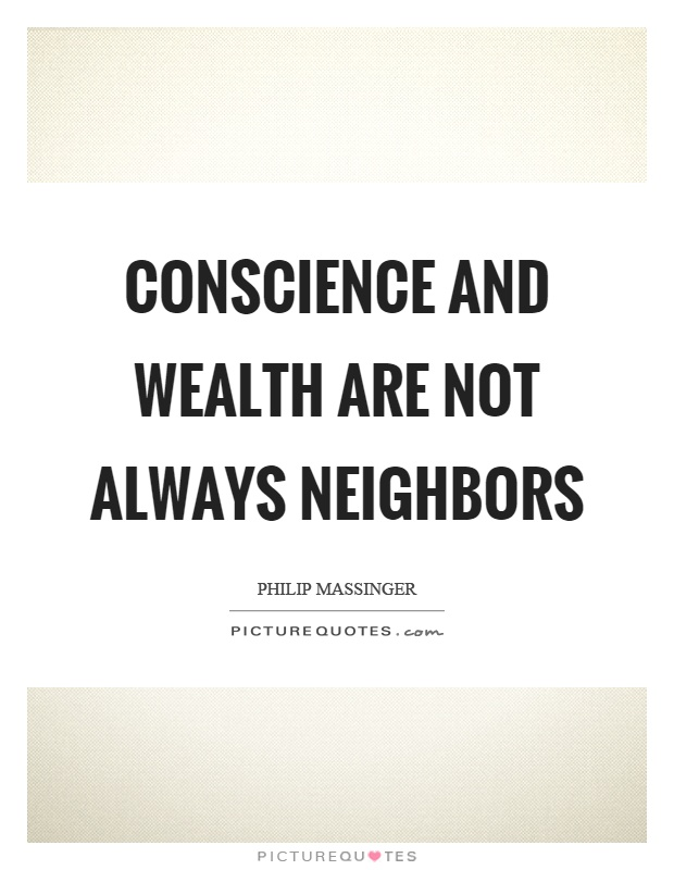 Conscience and wealth are not always neighbors Picture Quote #1