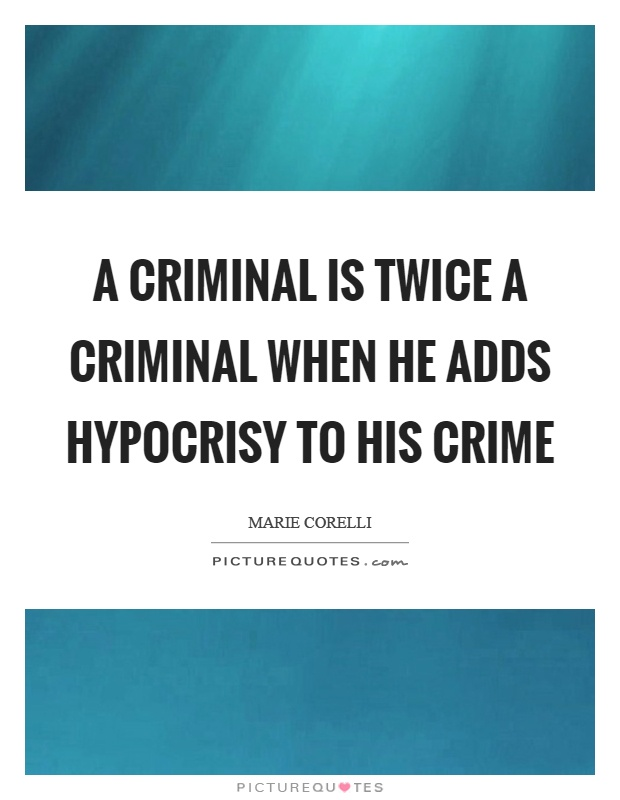 A criminal is twice a criminal when he adds hypocrisy to his crime Picture Quote #1