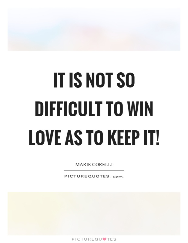 It is not so difficult to win love as to keep it! Picture Quote #1