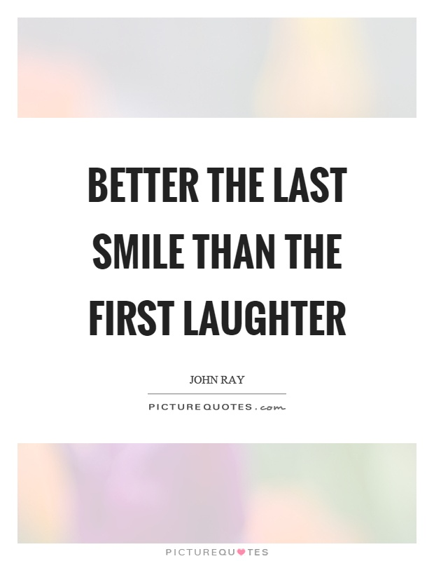 Better the last smile than the first laughter Picture Quote #1