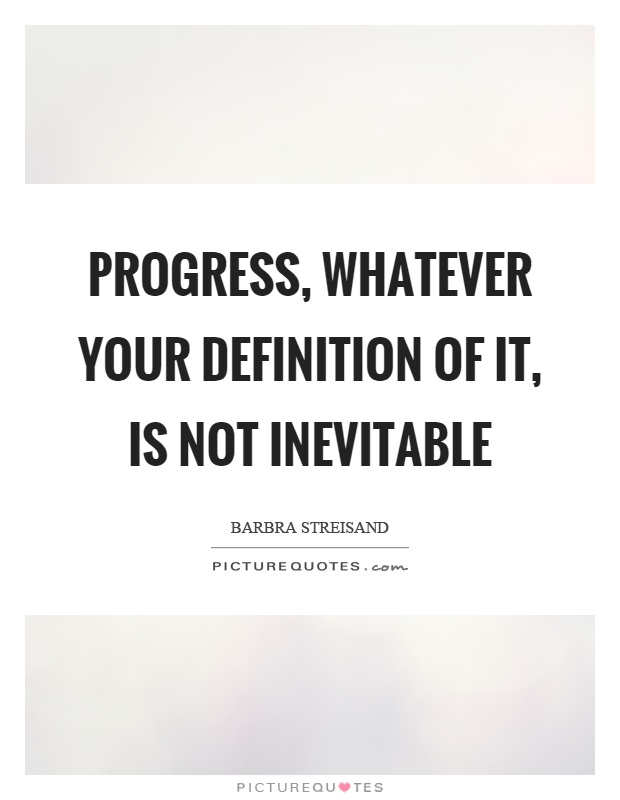 Progress, whatever your definition of it, is not inevitable Picture Quote #1