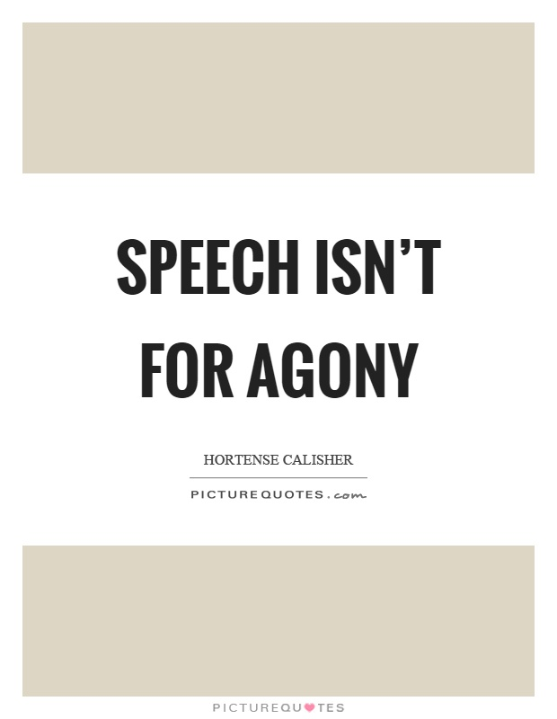 Speech isn't for agony Picture Quote #1