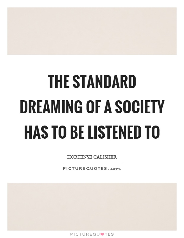 The standard dreaming of a society has to be listened to Picture Quote #1