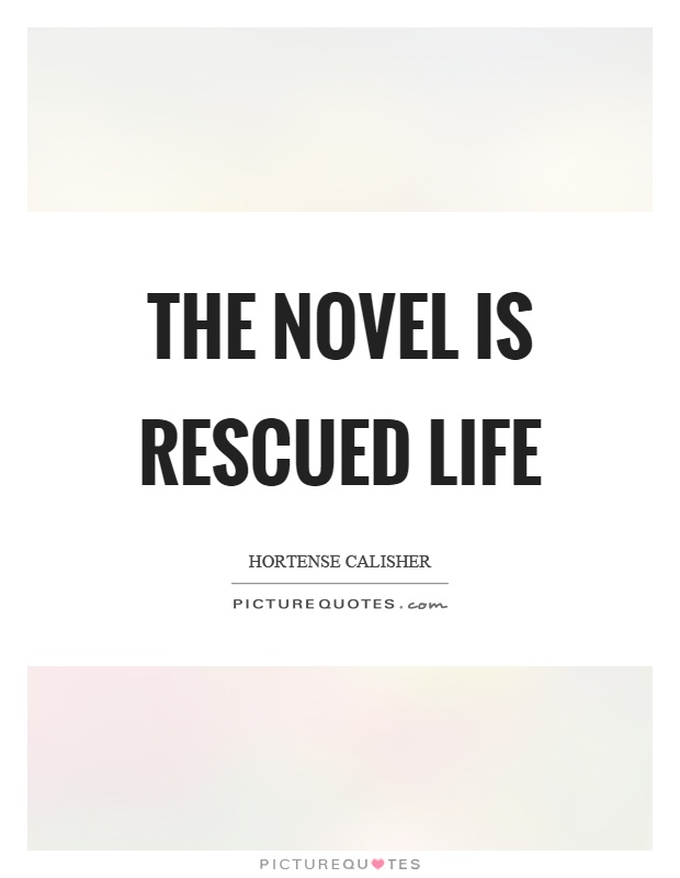 The novel is rescued life Picture Quote #1