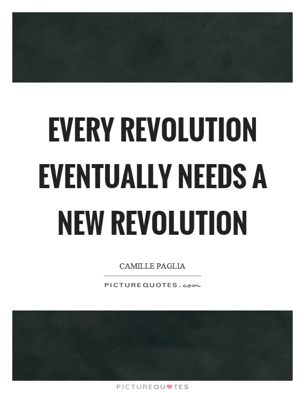 Every revolution eventually needs a new revolution Picture Quote #1