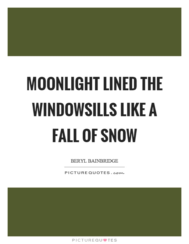 Moonlight lined the windowsills like a fall of snow Picture Quote #1