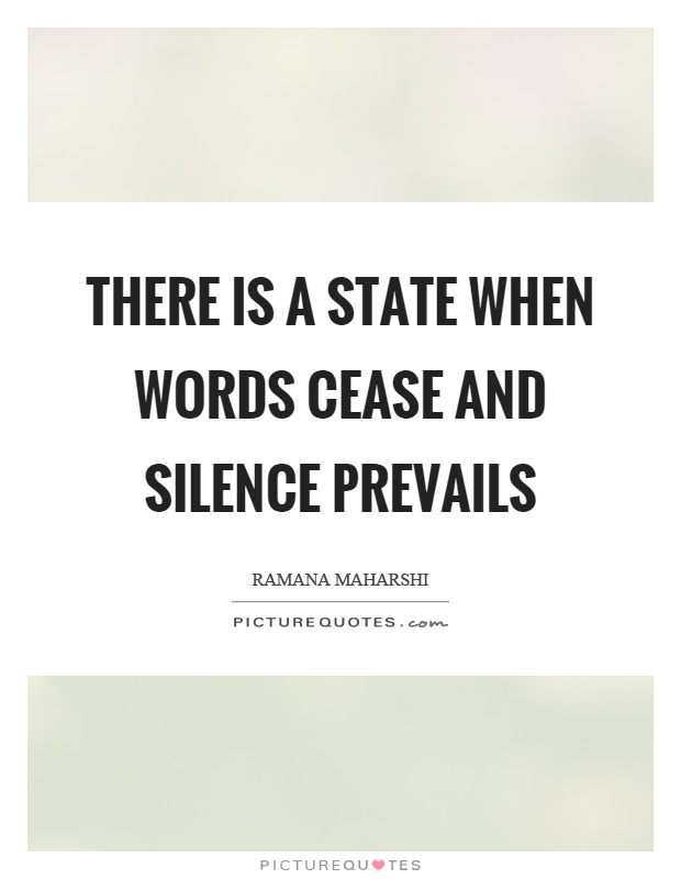 There is a state when words cease and silence prevails Picture Quote #1