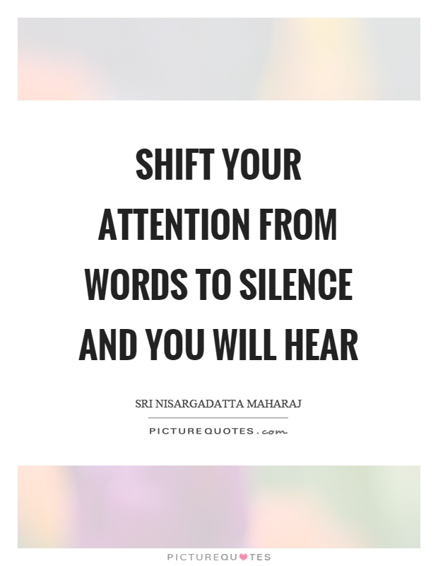 Shift your attention from words to silence and you will hear Picture Quote #1