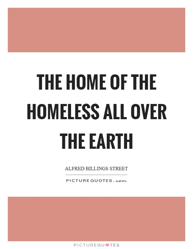 The home of the homeless all over the earth Picture Quote #1