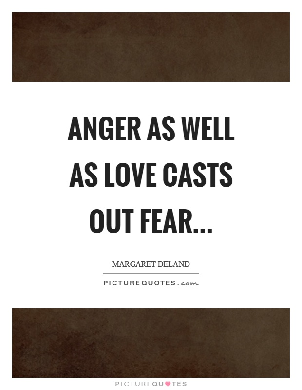 Anger as well as love casts out fear Picture Quote #1