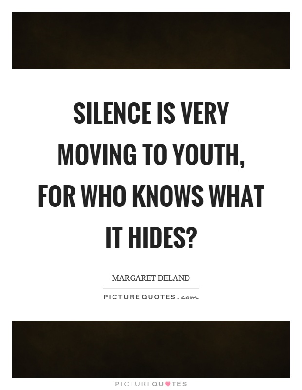 Silence is very moving to youth, for who knows what it hides? Picture Quote #1