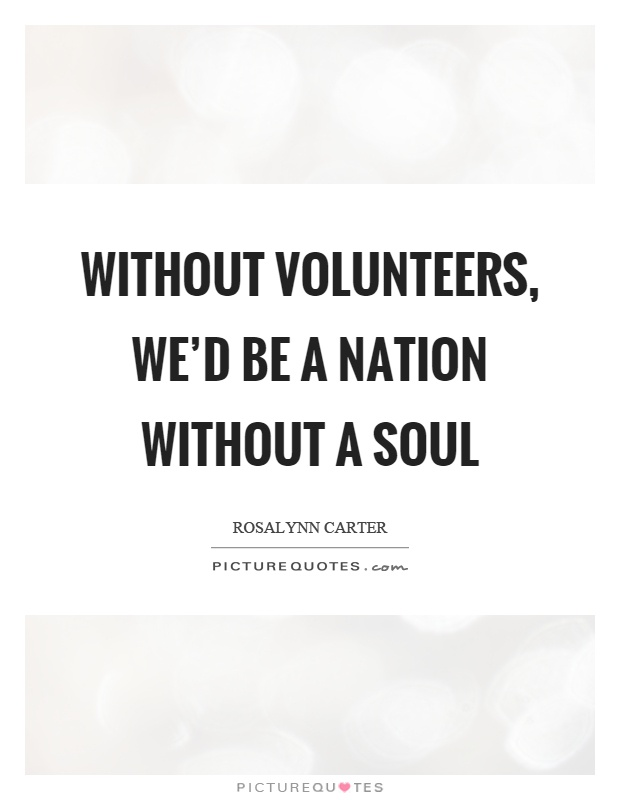 Without volunteers, we'd be a nation without a soul Picture Quote #1