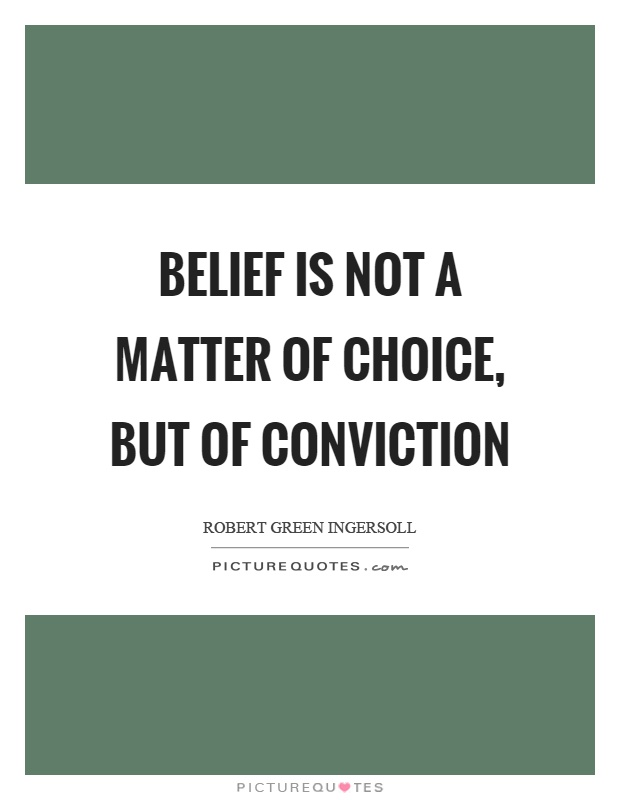 Belief is not a matter of choice, but of conviction Picture Quote #1