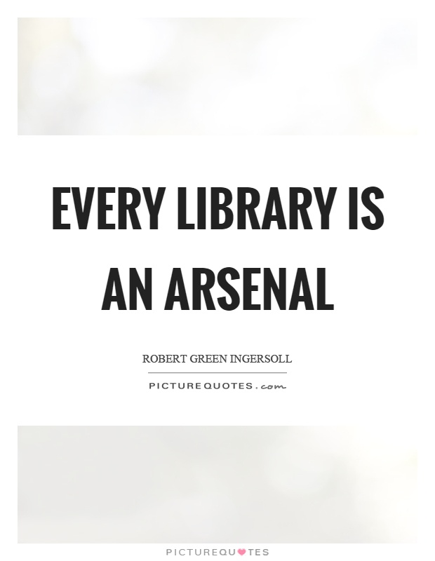 Every library is an arsenal Picture Quote #1