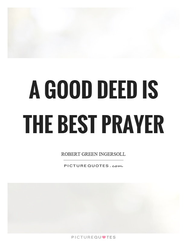 A good deed is the best prayer Picture Quote #1