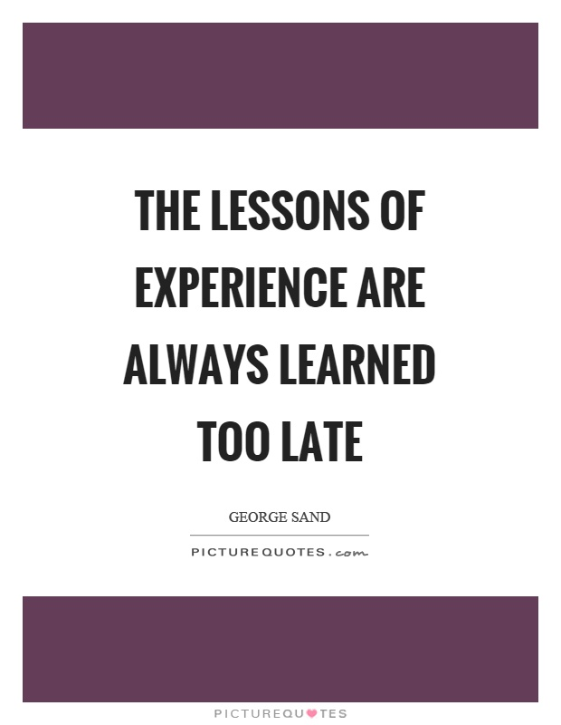 The lessons of experience are always learned too late Picture Quote #1