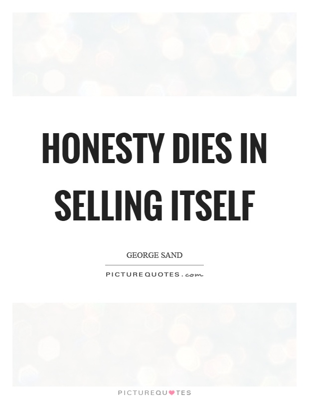 Honesty dies in selling itself Picture Quote #1