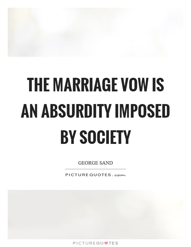 The marriage vow is an absurdity imposed by society Picture Quote #1