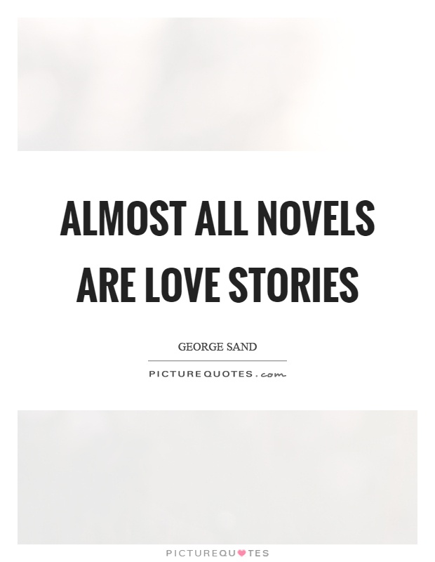 Almost all novels are love stories Picture Quote #1