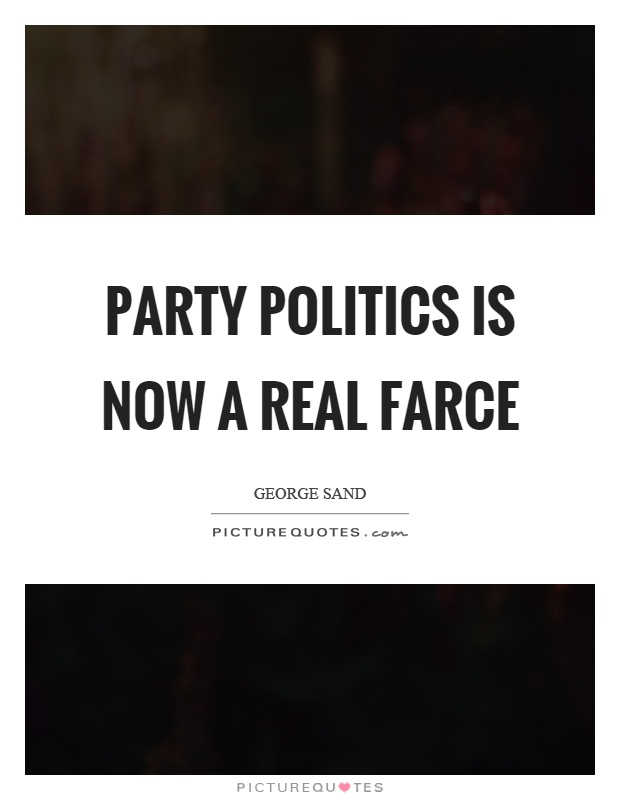 Party politics is now a real farce Picture Quote #1