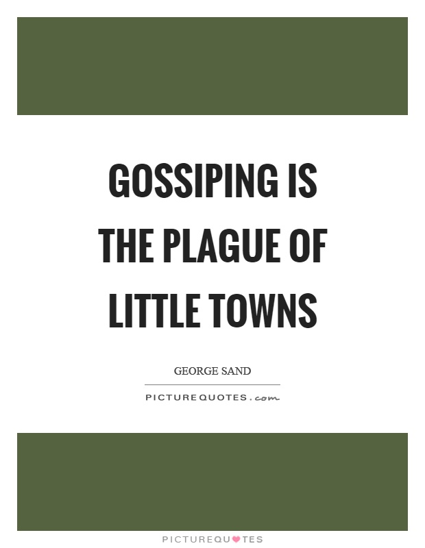 Gossiping is the plague of little towns Picture Quote #1
