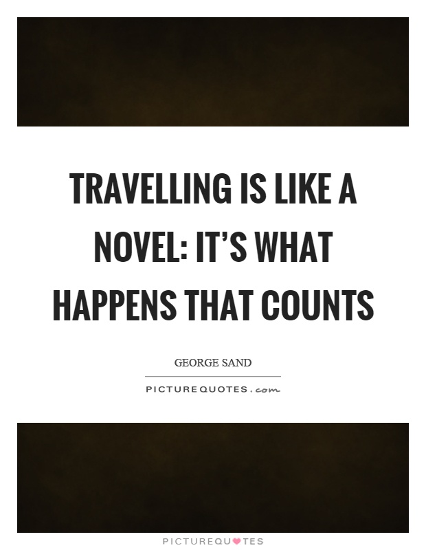 Travelling is like a novel: it's what happens that counts Picture Quote #1