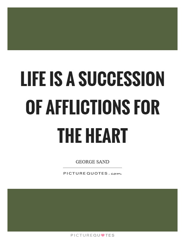 Life is a succession of afflictions for the heart Picture Quote #1