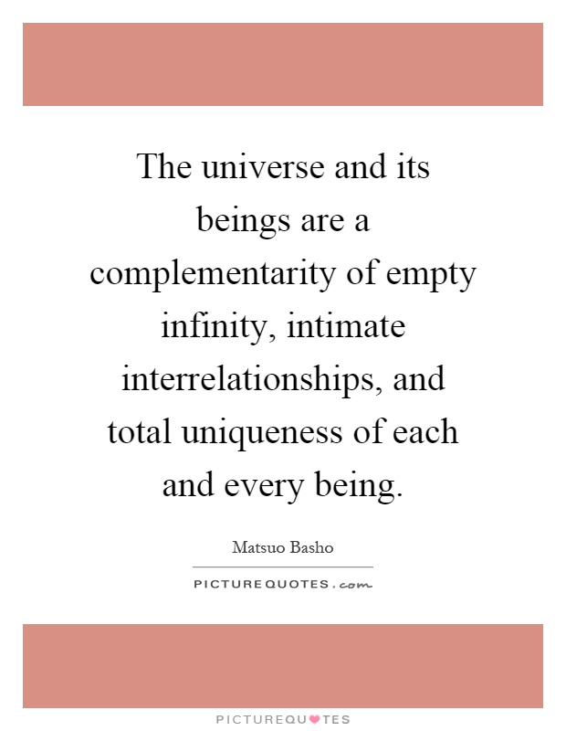 The universe and its beings are a complementarity of empty infinity, intimate interrelationships, and total uniqueness of each and every being Picture Quote #1