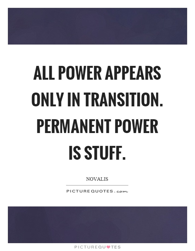 All power appears only in transition. Permanent power is stuff Picture Quote #1