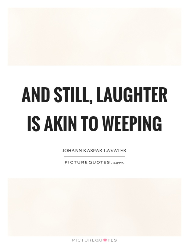 And still, laughter is akin to weeping Picture Quote #1