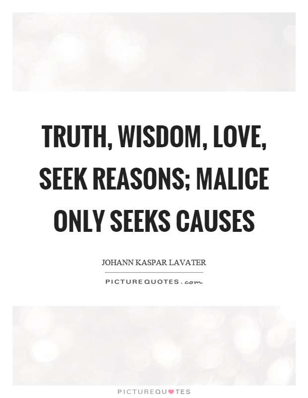 Truth, wisdom, love, seek reasons; malice only seeks causes Picture Quote #1