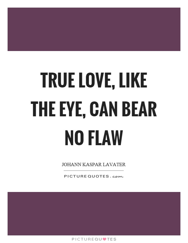 True love, like the eye, can bear no flaw Picture Quote #1