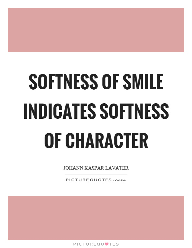 Softness of smile indicates softness of character Picture Quote #1