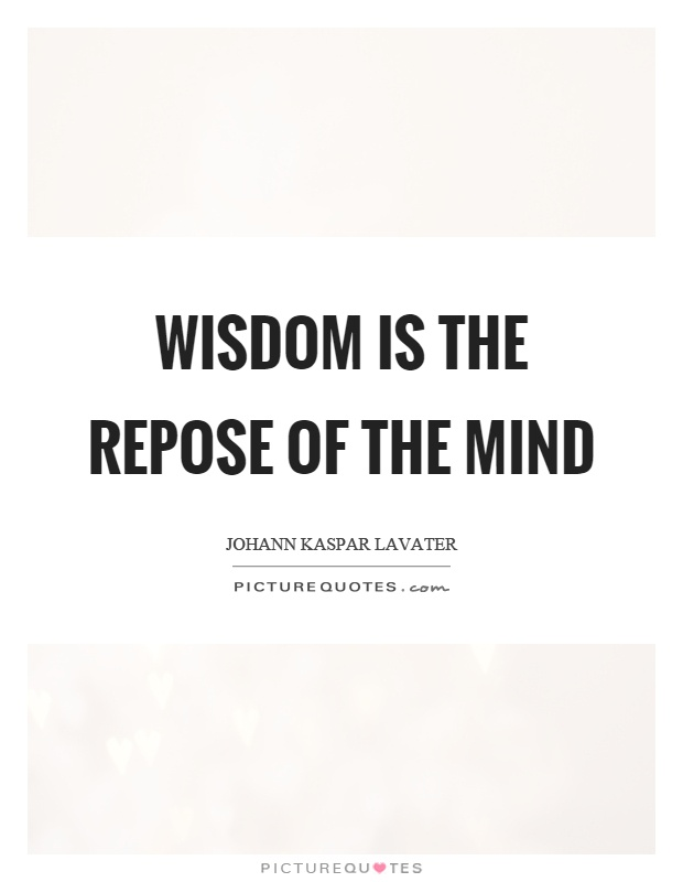 Wisdom is the repose of the mind Picture Quote #1