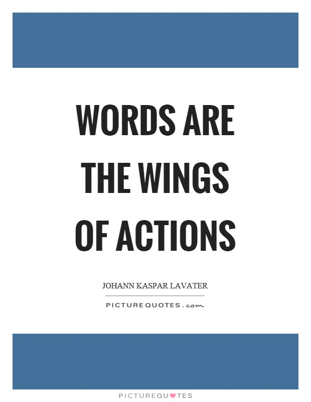 Words are the wings of actions Picture Quote #1