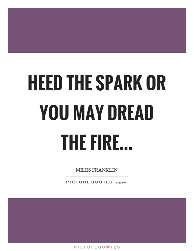 Heed the spark or you may dread the fire Picture Quote #1