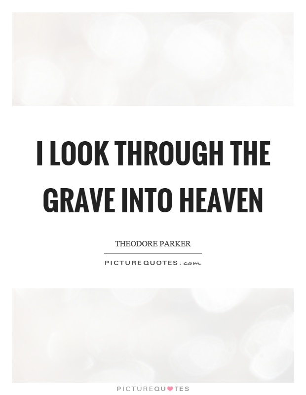 I look through the grave into heaven Picture Quote #1