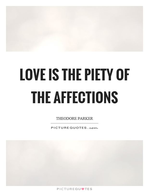 Love is the piety of the affections Picture Quote #1