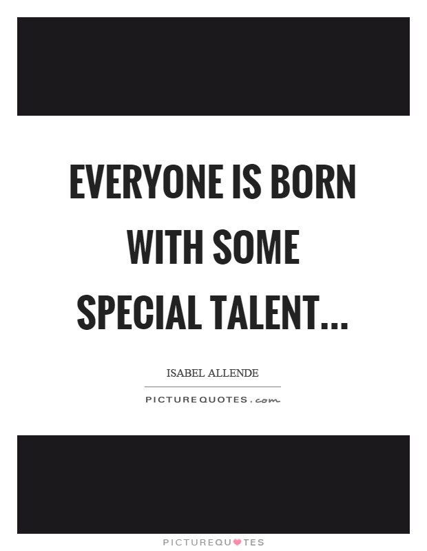 Everyone is born with some special talent Picture Quote #1