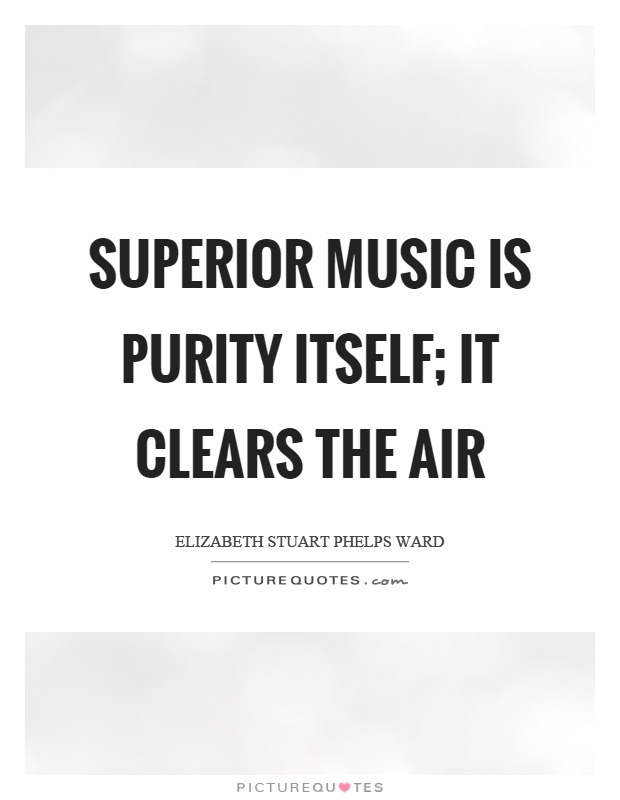 Superior music is purity itself; it clears the air Picture Quote #1