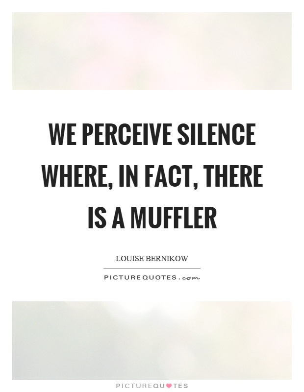 We perceive silence where, in fact, there is a muffler Picture Quote #1
