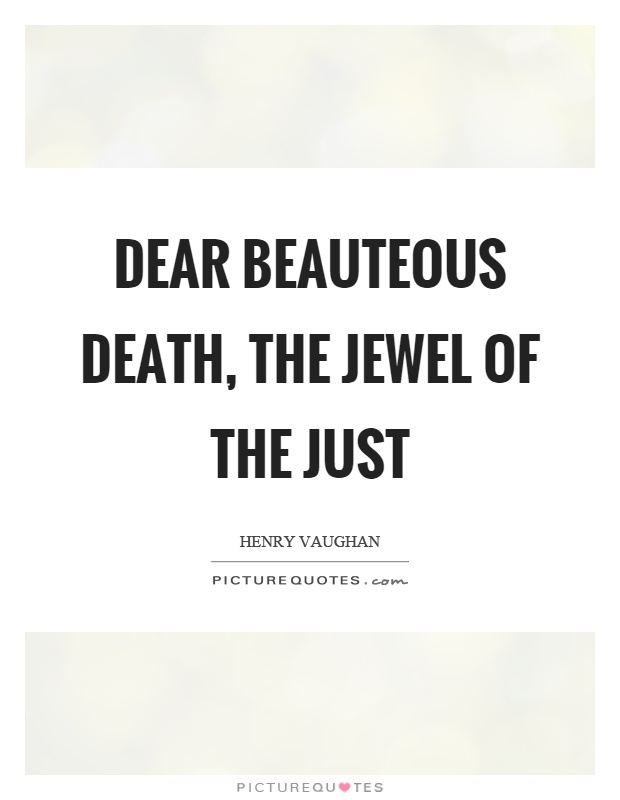 Dear beauteous death, the jewel of the just Picture Quote #1