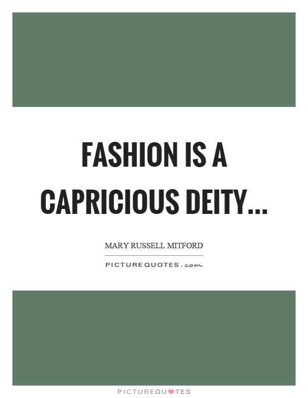 Fashion is a capricious deity Picture Quote #1