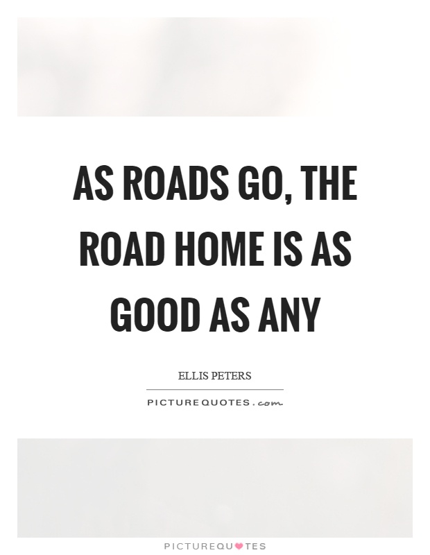 As roads go, the road home is as good as any Picture Quote #1