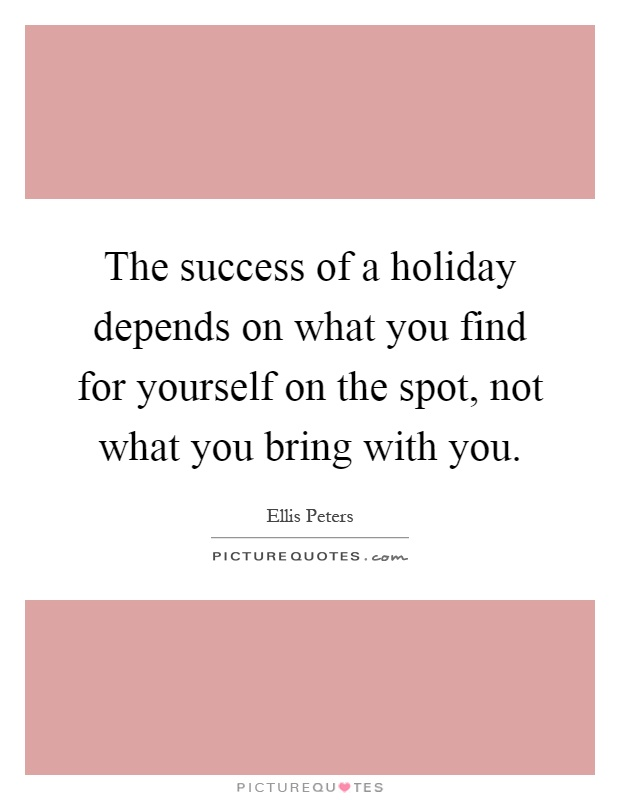 The success of a holiday depends on what you find for yourself on the spot, not what you bring with you Picture Quote #1