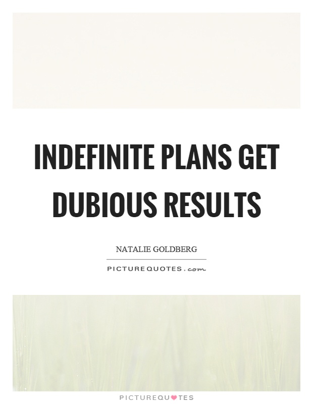 Indefinite plans get dubious results Picture Quote #1